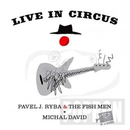 Michal David & Pavel J. Ryba & The Fish - Live in Circus - CD - neuveden