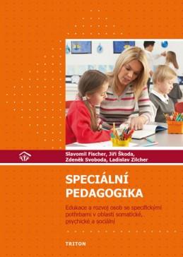 Speciální pedagogika - Edukace a rozvoj osob se specifickými potřebami v oblasti somatické, psychické a sociální - Fischer Slavomil, Škoda Jiří