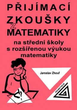 Přijímací zkoušky z matematiky na střední školy s rozšířenou výukou matematiky - Zhouf Jaroslav