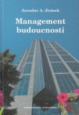 Management budoucnosti - Jirásek Jaroslav A.