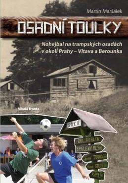 Osadní toulky - Nohejbal na trampských osadách v okolí Prahy - Maršálek Martin