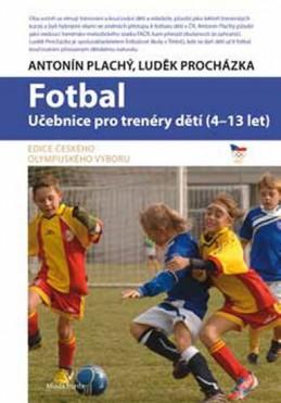 Fotbal - Učebnice pro trenéry dětí (4-13 let) - Plachý Antonín, Procházka Luděk