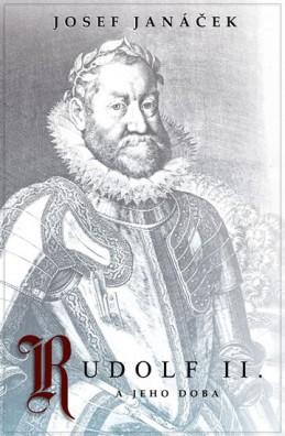 Rudolf II. a jeho doba - Janáček Josef