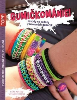 Gumičkománie! - Návody na ozdoby z barevných gumiček - Roland Heike, Thomas Stefanie
