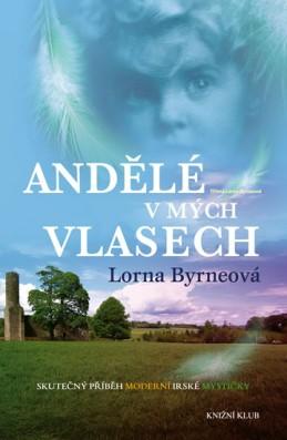 Andělé v mých vlasech - Vzpomínky - Skutečný příběh moderní irské mystičky - Byrneová Lorna