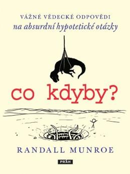 Co kdyby? Vážné vědecké odpovědí na absurdní hypotetické otázky - Munroe Randall
