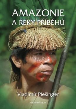 Amazonie a řeky příběhů - Plešinger Vladimír