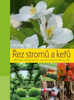 Řez stromů a keřů - Jehličnany, listnaté stromy, ovocné a okrasné dřeviny, růže - Pirc Helmut