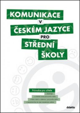 Komunikace v českém jazyce pro střední školy (průvodce pro učitele) - kolektiv autorů
