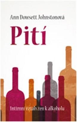 Pití - Intimní vztah žen k alkoholu - Dowsett Johnston Ann