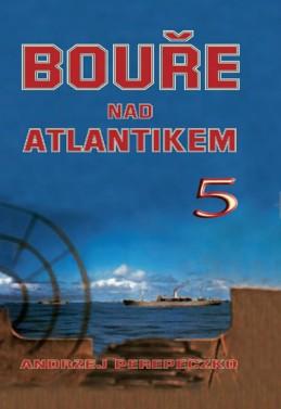 Bouře nad Atlantikem 5 - Perepeczko Andrzej