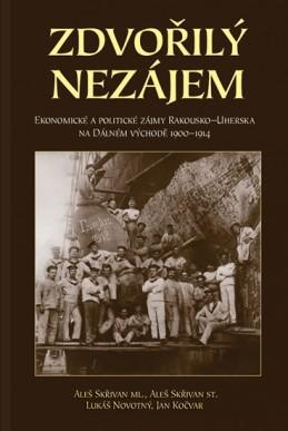 Zdvořilý nezájem - Ekonomické a politické zájmy Rakouska-Uherska na Dálném východě 1900-1914 - Skřivan Aleš ml., Skřivan Aleš st.