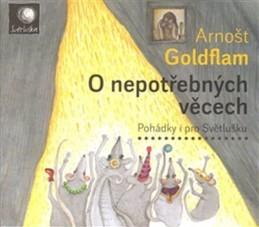 O nepotřebných věcech - Pohádky i pro Světlušku - CD - Goldflam Arnošt