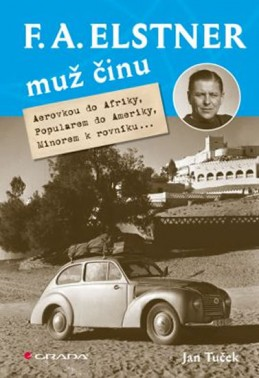 F. A. Elstner: Muž činu - Aerovkou do Afriky, Popularem do Ameriky, Minorem k rovníku - Tuček Jan