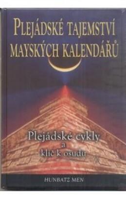 Plejádské tajemství mayských kalendářů - Plejádské cykly a klíč k osudu - Men Hunbatz