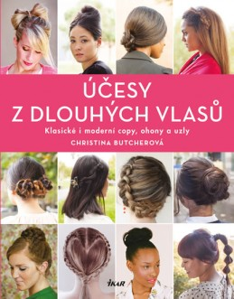 Účesy z dlouhých vlasů - Klasické i moderní copy, ohony a uzly - Butcherová Christina
