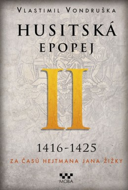 Husitská epopej II. 1416-1425 - Za časů hejtmana Jana Žižky - Vondruška Vlastimil