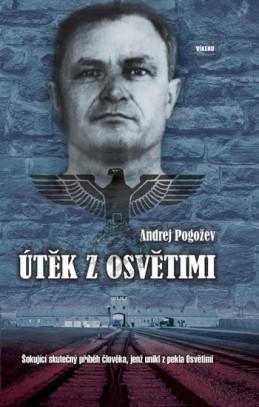 Útěk z Osvětimi - Šokující skutečný příběh člověka, jenž unikl z pekla Osvětimi - Pogožev Andrej