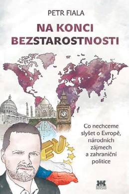 Na konci beztarostnosti - Co nechceme slyšet o Evropě, národních zájmech a zahraniční politice - Fiala Petr