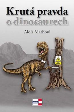 Krutá pravda o dinosaurech - Marhoul Alois