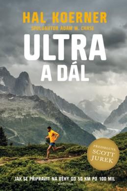 Ultra a dál - Jak se připravit na běhy od 50 km po 100 mil a dál - Koerner Hal, Jurek Scott