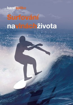 Surfování na vlnách života - Spilko Karel