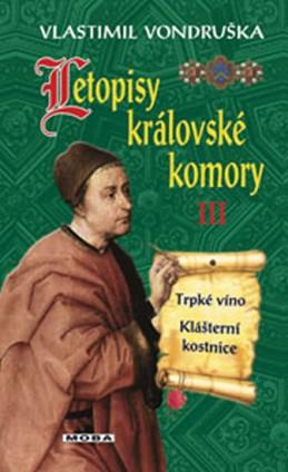 Letopisy královské komory III. - Trpké víno / Klášterní kostnice - Vondruška Vlastimil