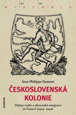 Československá Kolonie - Dějiny české a slovenské imigrace ve Francii (1914-1940) - Namont Jean - Philippe