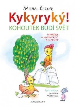 Kykyryký 1: Kohoutek budí svět. Pohádky o kohoutkovi a slepičce - Černík Michal