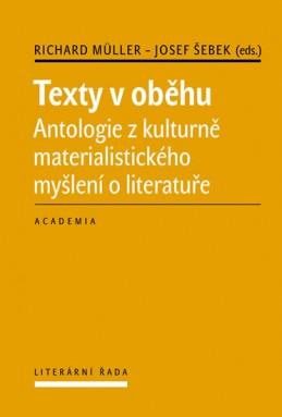 Texty v oběhu - Antologie z kulturně materialistického myšlení o literatuře - Müller Richard, Šebek Josef