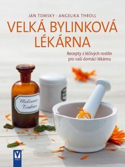 Velká bylinková lékárna - Recepty z léčivých rostlin pro vaší domácí lékárnu - Tomsky Jan, Throll Angelika