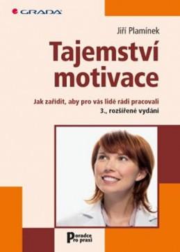 Tajemství motivace - Jak zařídit, aby pro vás lidé rádi pracovali - Plamínek Jiří