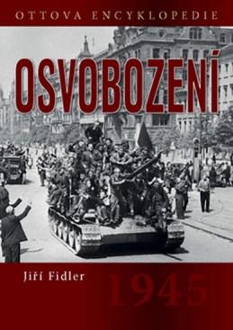 Osvobození 1945 - Ottova encyklopedie - Fidler Jiří
