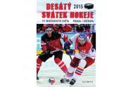 Desátý svátek hokeje 2015 - 79. mistrovství světa Praha/Ostrava