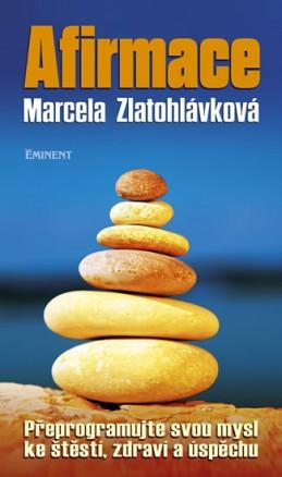 Afirmace - Přeprogramujte svou mysl ke štěstí zdraví a úspěchu - Zlatohlávková Marcela