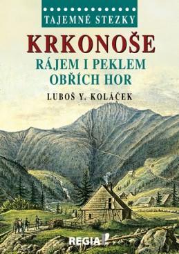 Tajemné stezky - Krkonoše - Rájem i peklem Obřích hor - Koláček Luboš Y.