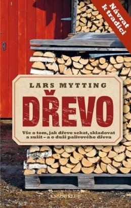 Dřevo - Vše o tom, jak dřevo sekat, skladovat a sušit – a o duši palivového dřeva - Mytting Lars