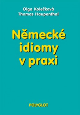 Německé idiomy v praxi - Kolečková Olga