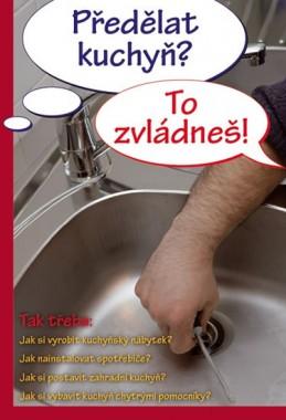 Předělat kuchyň? To zvládneš! - kolektiv autorů