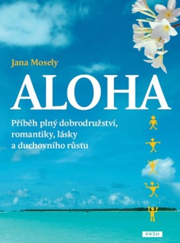 Aloha - Příběh plný dobrodružství, romantiky, lásky a duchovního růstu - Mosely Jana