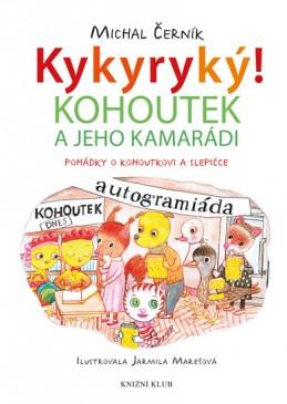 Kykyryký 2: Kohoutek a jeho kamarádi - Pohádky o kohoutkovi a slepičce - Černík Michal