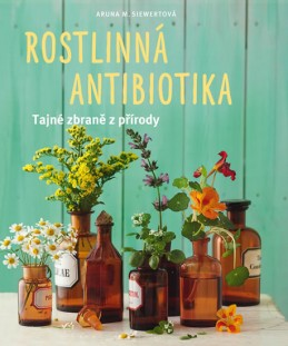Rostlinná antibiotika - Tajné zbraně přírody - Siewertová Aruna M.
