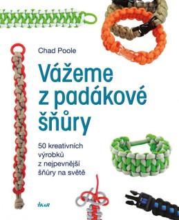 Vážeme z padákové šňůry - 50 kreativních výrobků z nejpevnější šňůry na světě - Poole Chad
