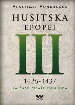 Husitská epopej III. 1426 -1440 - Za časů císaře Zikmunda - Vondruška Vlastimil