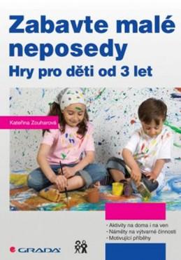 Zabavte malé neposedy - Hry pro děti od 3 let - Zouharová Kateřina
