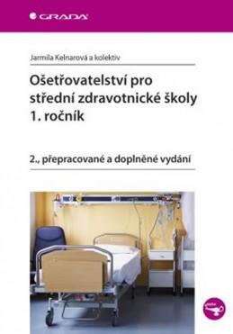Ošetřovatelství pro střední zdravotnické školy - 1. ročník - Kelnarová Jarmila a kolektiv