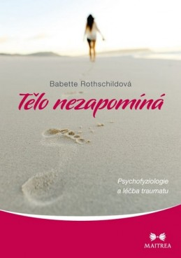 Tělo nezapomíná - Psychofyziologie a léčba traumatu - Rothschildová Babette