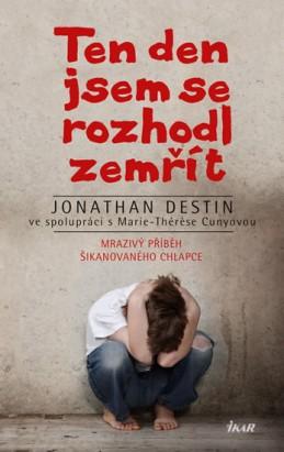 Ten den jsem se rozhodl zemřít - Mrazivý příběh šikanovaného chlapce - Destin Jonathan