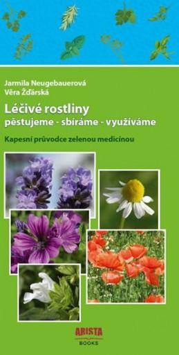 Léčivé rostliny pěstujeme - sbíráme - využíváme. Kapesní průvodce zelenou medicínou - Neugebauerová Jarmila, Žďárská Věra