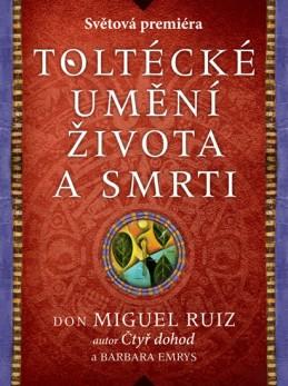 Toltécké umění života a smrti - Příběh objevování - Ruiz Don Miguel, Emrys Barbara
